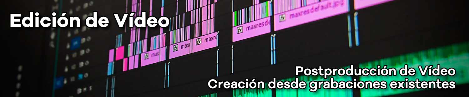 Edición de Vídeo - Video Editing
